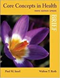 Core Concepts in Health, Brief Update, Paul M. Insel and Walton T. Roth, 0073529648