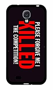 I Killed The Competition- Plastic Phone Case Back Cover Samsung Galaxy S4 I9500