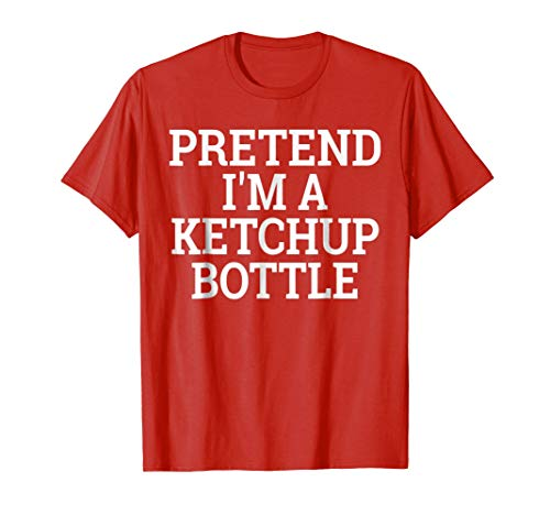 Pretend I'm a Ketchup Bottle Lazy Halloween Costume T-Shirt for $<!--$12.99-->