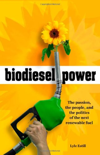 Biodiesel Power: The Passion, the People, and the Politics of the Next Renewable Fuel