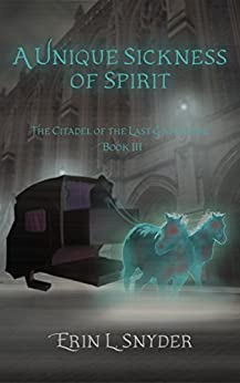 A Unique Sickness of Spirit (The Citadel of the Last Gathering Book 3) by [Snyder, Erin L.]
