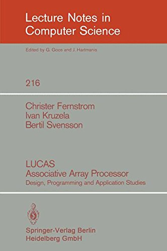 LUCAS Associative Array Processor: Design, Programming and Application Studies (Lecture Notes in Computer Science) by Christer Fernstrom Ivan Kruzela Bertil Svensson