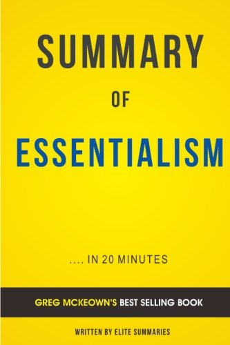 Summary of Essentialism: by Greg McKeown   Includes Analysis