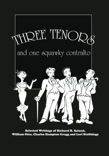Download Three Tenors and One Squawky Contralto: Selected Writings by Richard R. Salassi, Charles Hampton Gragg, William Otto, and Lori Stubbings ebook