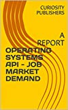 img - for OPERATING SYSTEMS API - JOB MARKET DEMAND: A REPORT book / textbook / text book