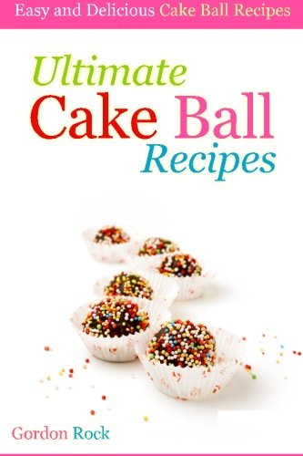 Easy Delicious Cake (Ultimate Cake Ball Recipes: Easy and Delicious Cake Ball Recipes)