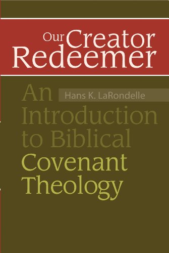 Our creator redeemer an introduction to biblical covenant theology our creator redeemer an introduction to biblical covenant theology by larondelle hans k fandeluxe Gallery
