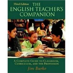 The English Teacher's Companion 3rd Edition: A Complete Guide to Classroom, Curriculum, and the Profession