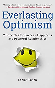 Everlasting Optimism: 9 Principles for Success, Happiness and Powerful Relationships by [Ravich, Lenny]