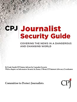 CPJ Journalist Security Guide by [Smyth, Frank]