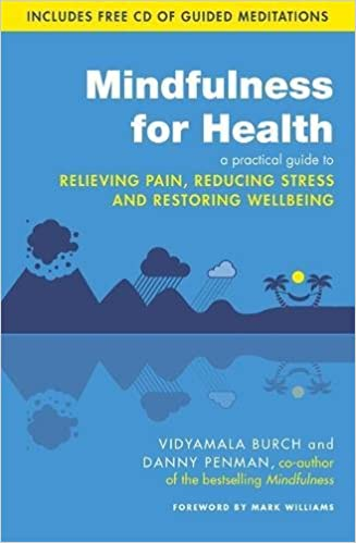 Image result for Mindfulness for health : a practical guide to relieving pain, reducing stress and restoring wellbeing / Vidyamala Burch and Danny Penman