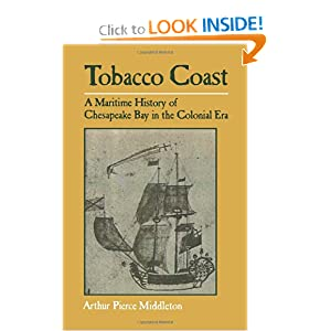 Tobacco Coast: A Maritime History of Chesapeake Bay in the Colonial Era (Maryland Paperback Bookshelf) Arthur Pierce Middleton