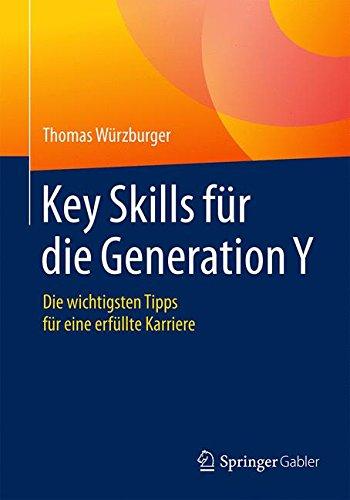 Key Skills für die Generation Y: Die wichtigsten Tipps für eine erfüllte Karriere Taschenbuch – 1. Juli 2016 Thomas Würzburger Springer Gabler 3658127376 Wirtschaft / Allgemeines