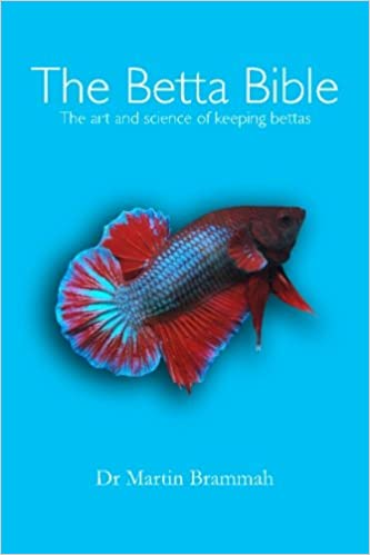 The Betta Bible The Art and Science of Keeping Bettas