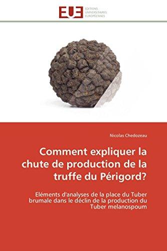 Comment expliquer la chute de production de la truffe du Périgord?: Eléments d