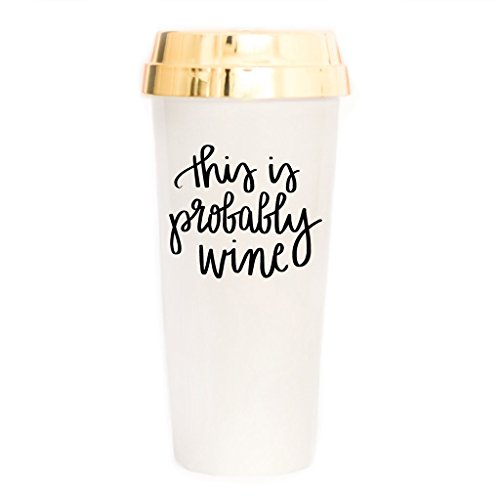 This is Probably Wine Travel Mug | There Might be Alcohol in Here Commuter Plastic Tumbler Cup with Lid Gold Cute Coffee Accessories for Women 16 Ounces Hand Lettered