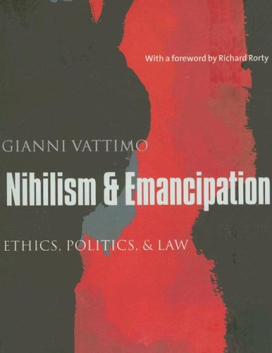 Nihilism and Emancipation: Ethics, Politics, and Law (European Perspectives: A Series in Social Thought and Cultural Criticism)