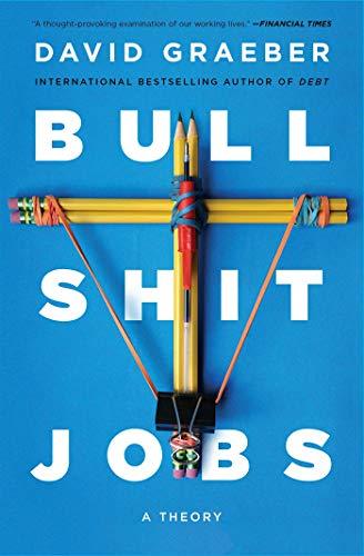 Bullshit Jobs: A Theory