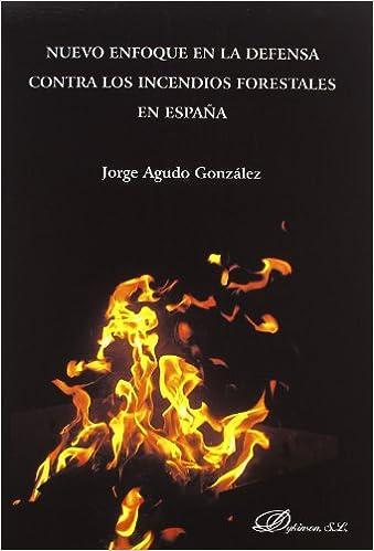 Nuevo enfoque en la defensa contra los incendios forestales en España: Amazon.es: Agudo González, Jorge: Libros