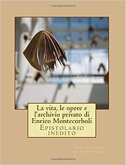 La vita, le opere e l'archivio privato di Enrico Montecorboli: Epistolario inedito