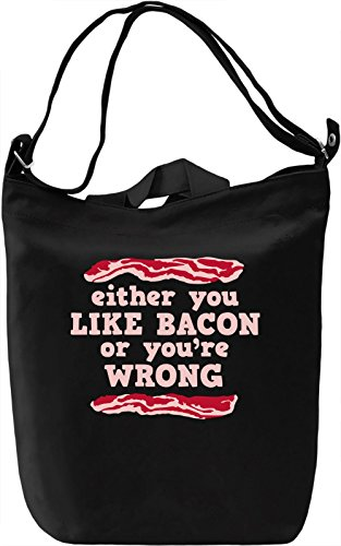 Either You Like Bacon Or You're Wrong Borsa Giornaliera Canvas Canvas Day Bag| 100% Premium Cotton Canvas| DTG Printing|
