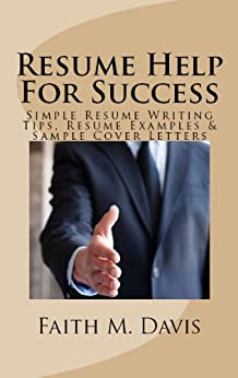 Resume Help For Success: Simple Resume Writing Tips, Resume Examples & Sample Cover Letters by [Davis, Faith M.]