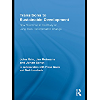 Transitions to Sustainable Development: New Directions in the Study of Long Term Transformative Change (Routledge Studies in Sustainability Transitions)