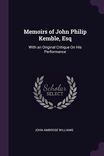 Memoirs of John Philip Kemble, Esq: With an Original Critique On His Performance