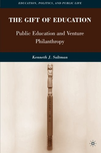 The Gift of Education: Public Education and Venture Philanthropy (Education, Politics and Public Life)