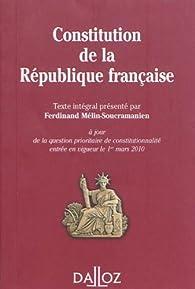 Constitution de la République française : Texte intégral de la Constitution de la Ve République à jour de la question prioritaire de constitutionnalité entrée en vigueur le 1er mars 2010 par Ferdinand Mélin-Soucramanien