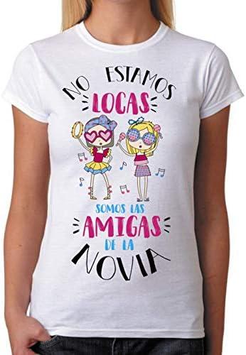 FUNNY CUP Camiseta No Estamos Locas Somos Las Amigas de la Novia. Camiseta Despedida de Soltera. Talla S a la 2XL: Amazon.es: Ropa y accesorios
