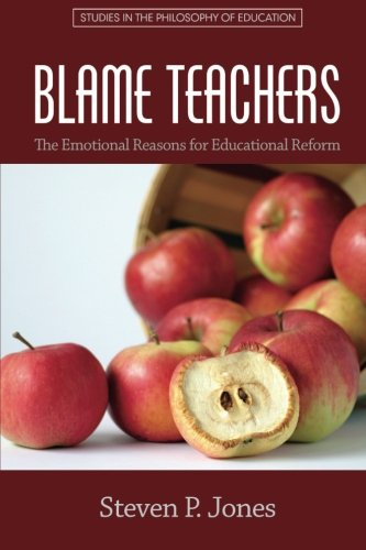 Blame Teachers: The Emotional Reasons for Educational Reform (Studies in the Philosophy of Education)