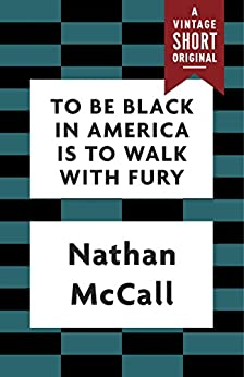 To Be Black in America Is to Walk with Fury (A Vintage Short) by [McCall, Nathan]