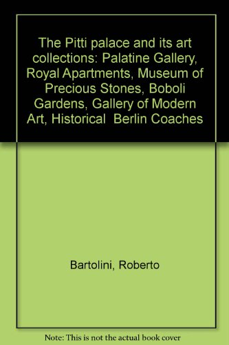 (The Pitti palace and its art collections: Palatine Gallery, Royal Apartments, Museum of Precious Stones, Boboli Gardens, Gallery of Modern Art, Historical