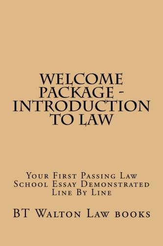 Welcome Package - Introduction To Law: Your First Passing Law School Essay Demonstrated Line By Line