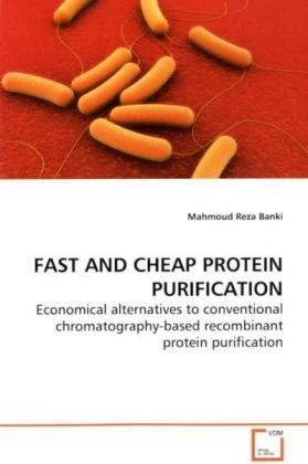 FAST AND CHEAP PROTEIN PURIFICATION: Economical alternatives to conventional chromatography-based recombinant protein purification