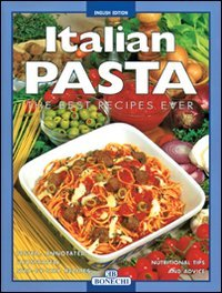 Italian Pasta: The Best Recipes Ever (Bonechi)