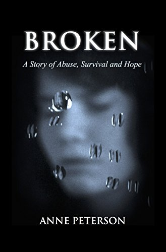 broken a story of abuse survival and hope