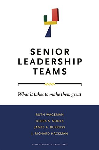 By Ruth Wageman Senior Leadership Teams: What It Takes to Make Them Great (Center for Public Leadership) (Canadian ed)