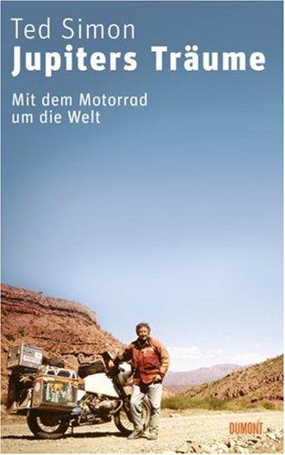 Jupiters Träume: Mit dem Motorrad um die Welt Broschiert – 5. Juli 2007 Ted Simon Teja Schwaner DuMont Buchverlag 3832180095