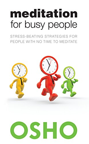 Meditation for Busy People: Stress-Beating Strategies for People with No Time to Meditate por Osho