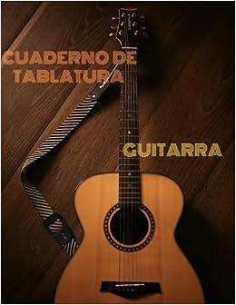 Cuaderno De Tablatura Guitarra: Guitarra Seis Cuerdas: 120 Paginas Con Ancho De 21.59 x 27.94 cm o 8.5 x 11 pulgadas