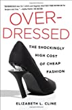 Overdressed: The Shockingly High Cost of Cheap Fashion, Elizabeth L. Cline, 1591844614