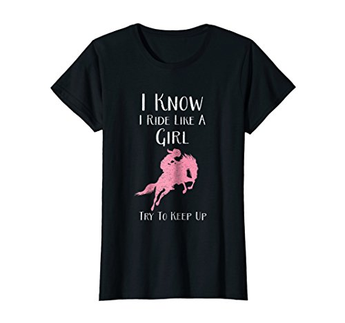 I Know I Ride Like A Girl, Try To Keep Up - Rodeo Horse Tee