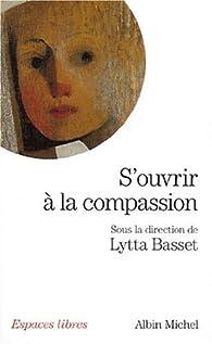 S'ouvrir à la compassion par Lytta Basset