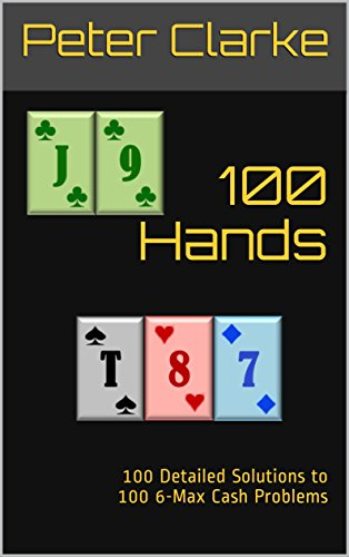 100 hands 100 detailed solutions to 100 6 max cash problems 100 hands 100 detailed solutions to 100 6 max cash problems by clarke fandeluxe Image collections