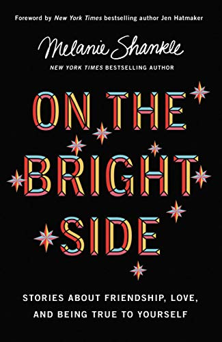 On the Bright Side: Stories about Friendship, Love, and Being True to Yourself by [Shankle, Melanie]