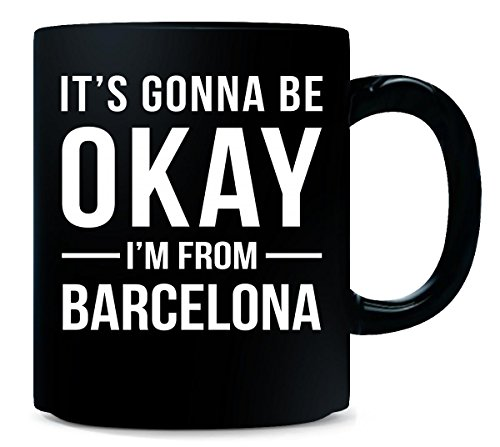 It's Gonna Be Okay I'm From Barcelona City Cool Gift - Mug