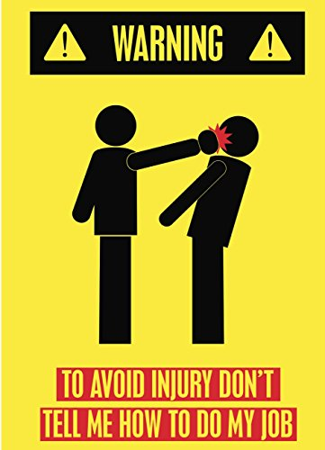 Warning To Avoid Injury Don't Tell Me How To Do My Job Funny Bright Caution Picture Poster Wall Sign - Aluminum Metal