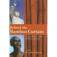 Behind the Bamboo Curtain: China, Vietnam, and the World beyond Asia: China, Vietnam, and the Cold War (Cold War International History Project)